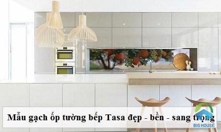 Các mẫu gạch ốp tường bếp Tasa đẹp – Chọn lựa theo cách của chuyên gia