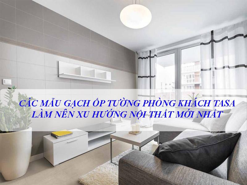 TOP mẫu gạch ốp tường phòng khách Tasa đẹp kèm phối cảnh thực tế