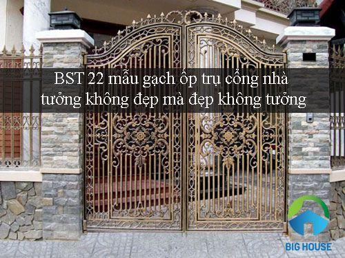 BST 22 mẫu gạch ốp trụ cổng nhà tưởng không đẹp mà đẹp không tưởng