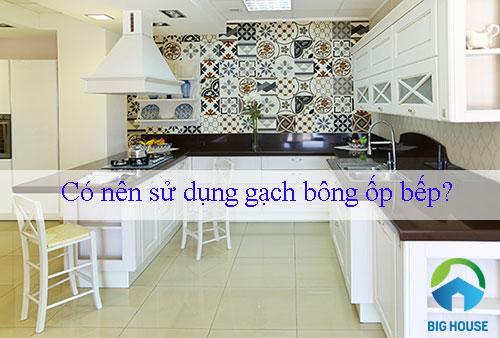 Tư vấn gạch ốp lát: Có nên sử dụng gạch bông ốp bếp?