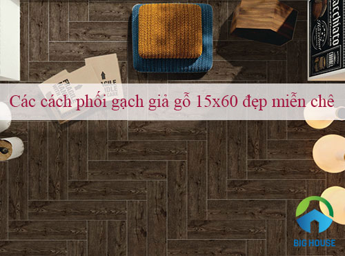 Các cách phối gạch giả gỗ 15×60 đẹp miễn chê