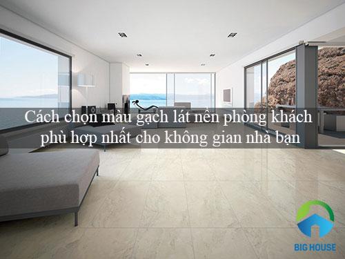 Cách chọn màu gạch lát nền phòng khách phù hợp nhất cho không gian nhà bạn