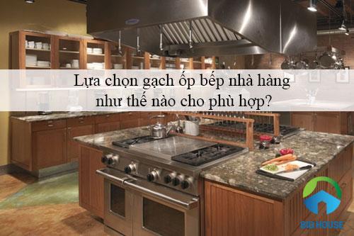 Gạch ốp bếp nhà hàng: Lựa chọn như thế nào cho phù hợp?